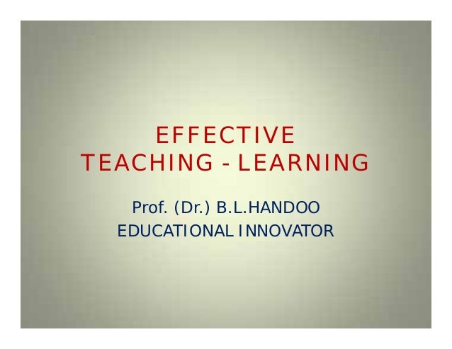 EFFECTIVE TEACHING - LEARNING Prof. (Dr.) B.L.HANDOO EDUCATIONAL INNOVATOR