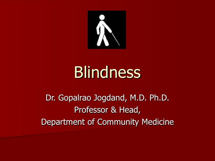 Blindness Dr. Gopalrao Jogdand, M.D. Ph.D. Professor & Head, Department of Community Medicine