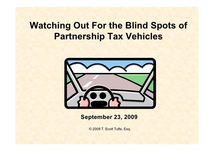 Watching Out For the Blind Spots of     Partnership Tax Vehicles                September 23, 2009              © 2009 T. ...