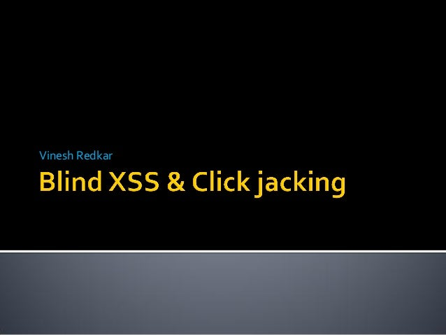 Blind XSS & Click Jacking