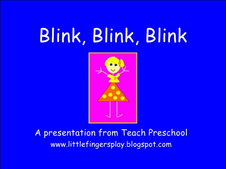 Blink, Blink, Blink A presentation from Teach Preschool www.littlefingersplay.blogspot.com