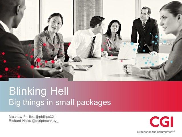 Blinking HellBig things in small packagesMatthew Phillips @phillips321Richard Hicks @scriptmonkey_