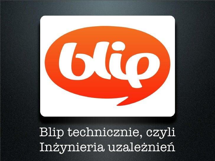 Blip technicznie, czyli inżynieria uzależnień...