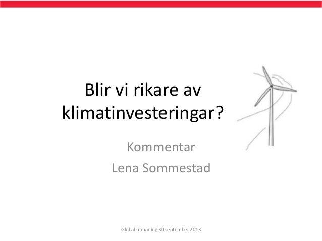 Blir vi rikare av klimatinvesteringar? Kommentar Lena Sommestad Global utmaning 30 september 2013