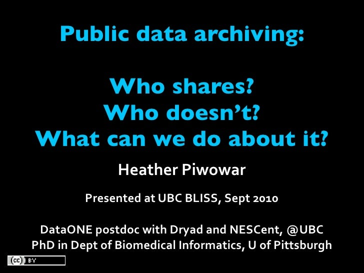 Public data archiving:       Who shares?     Who doesn't? What can we do about it?                HeatherPiwowar         ...