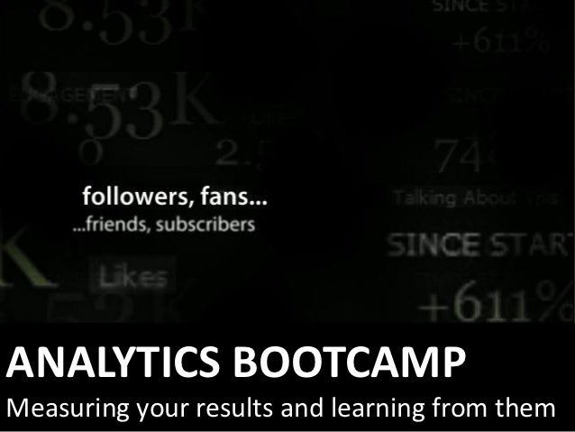 ANALYTICS BOOTCAMPMeasuring your results and learning from them
