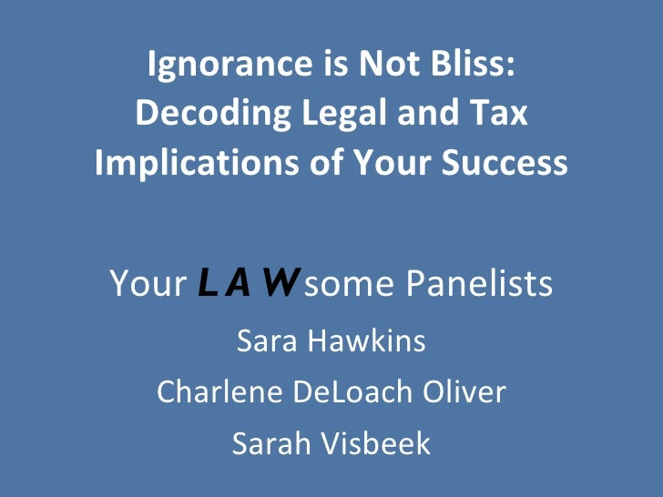 Ignorance is Not Bliss: Decoding Legal and Tax Implications of Your Success Your  LAW some Panelists Sara Hawkins Charlene...