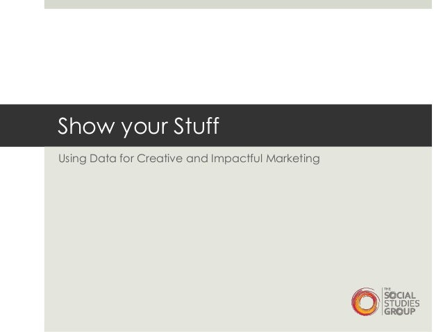 Show your StuffUsing Data for Creative and Impactful Marketing