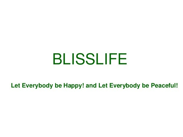 BLISSLIFE Let Everybody be Happy! and Let Everybody be Peaceful!