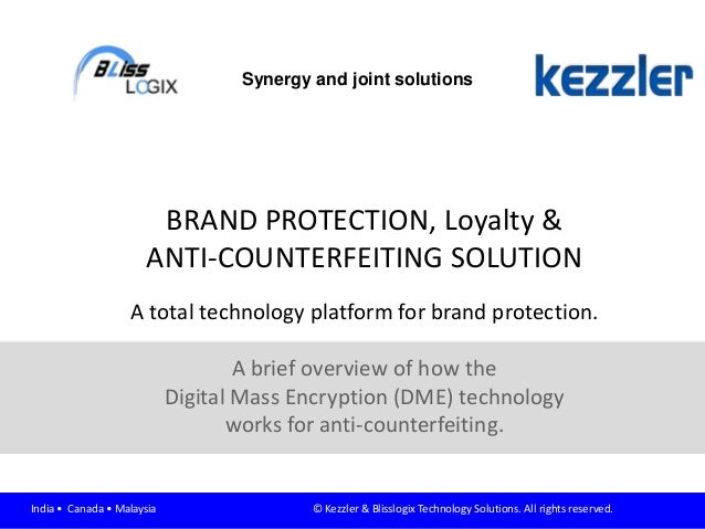 BRAND PROTECTION, Loyalty & ANTI-COUNTERFEITING SOLUTION A total technology platform for brand protection. A brief overvie...