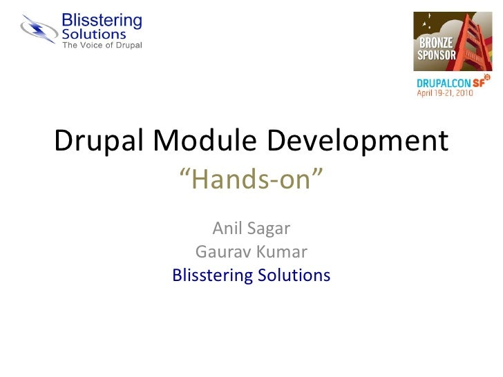 "Drupal Module Development        ""Hands-on""              Anil Sagar           Gaurav Kumar        Blisstering Solutions"
