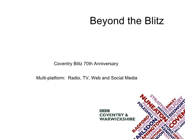 Beyond the Blitz   Coventry Blitz 70th Anniversary  Multi-platform:  Radio, TV, Web and Social Media