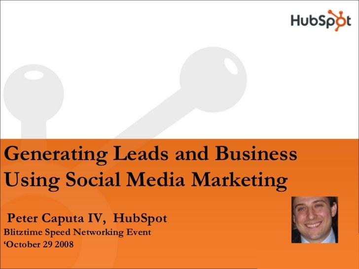Generating Leads and Business Using Social Media Marketing Peter Caputa IV, HubSpot Blitztime Speed Networking Event 'Octo...