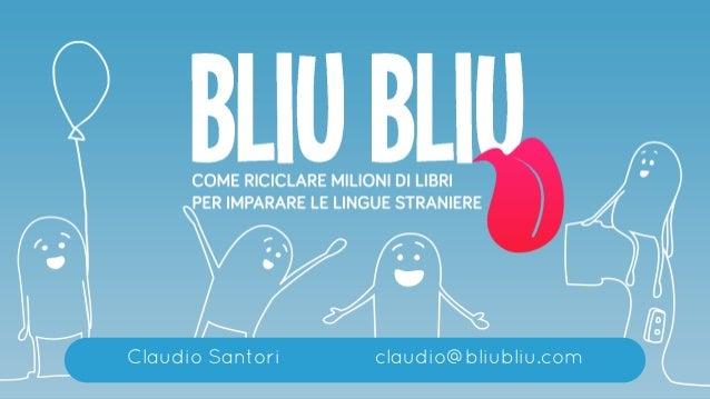 Claudio Santori claudio@bliubliu.com