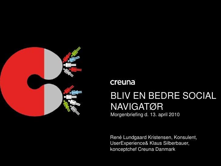 Bliv en bedre social navigatør<br />Morgenbriefing d. 13. april 2010<br />René Lundgaard Kristensen, Konsulent, UserExperi...