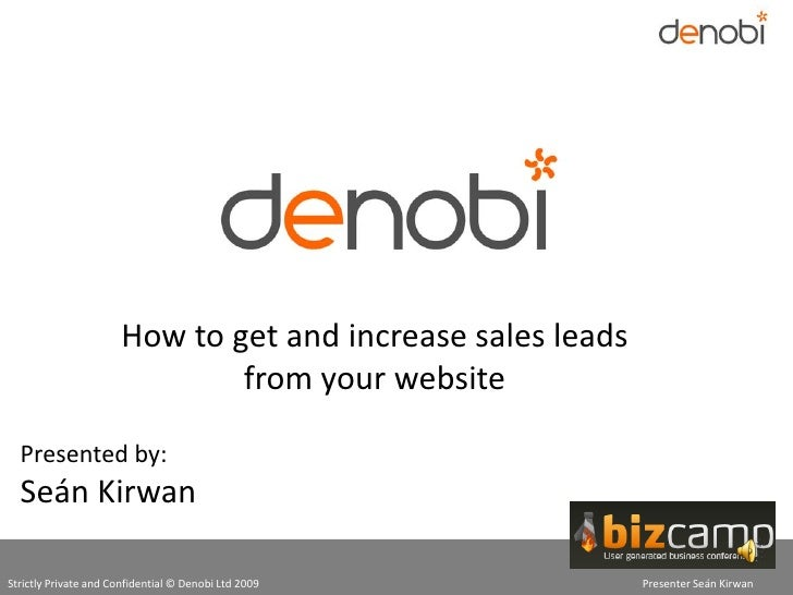 How to get and increase sales leads                                from your website    Presented by:   Seán Kirwan  Stric...