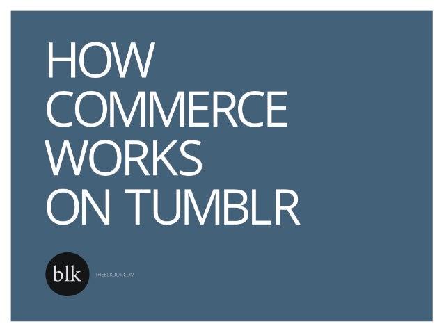 How Commerce Works on Tumblr (06-25-2013 Webinar)