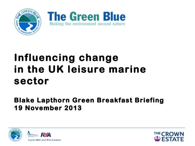 Influencing change in the UK leisure marine sector Blake Lapthorn Green Breakfast Briefing 19 November 2013  A joint BMF a...