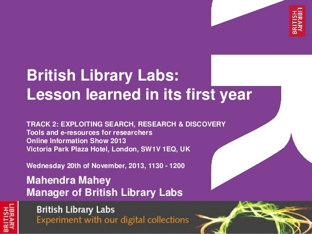 British Library Labs: Lesson learned in its first year TRACK 2: EXPLOITING SEARCH, RESEARCH & DISCOVERY Tools and e-resour...
