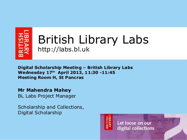 1British Library Labshttp://labs.bl.ukDigital Scholarship Meeting – British Library LabsWednesday 17thApril 2013, 11:30 -1...