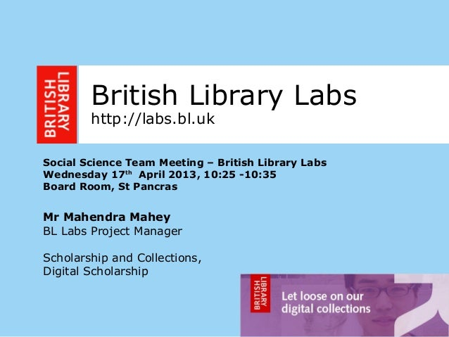 1British Library Labshttp://labs.bl.ukSocial Science Team Meeting – British Library LabsWednesday 17thApril 2013, 10:25 -1...