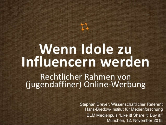 Wenn Idole zu Influencern werden Rechtlicher Rahmen von (jugendaffiner) Online-Werbung Stephan Dreyer, Wissenschaftlicher ...