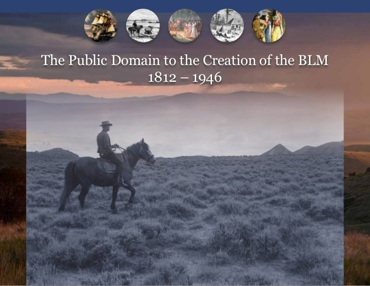 The Public Domain to the Creation of the BLM               1812 – 1946