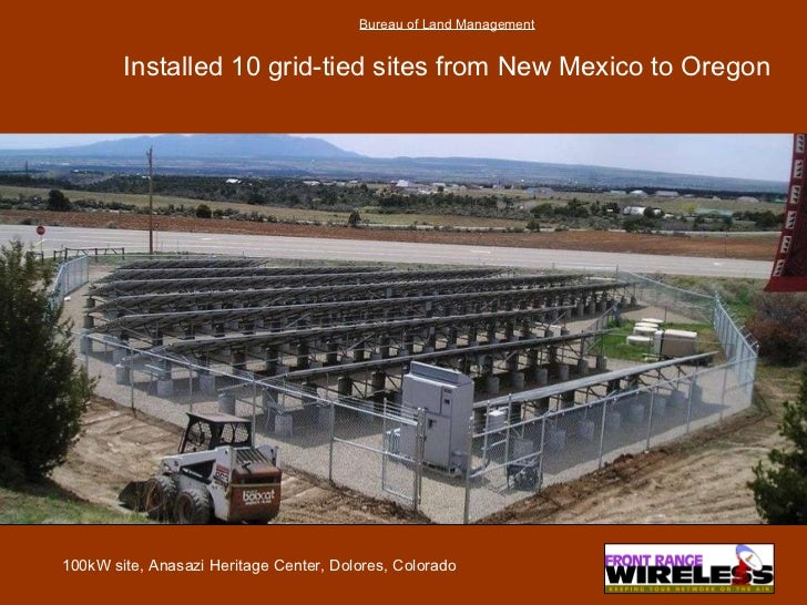 Bureau of Land Management Installed 10 grid-tied sites from New Mexico to Oregon 100kW site, Anasazi Heritage Center, Dolo...