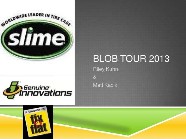 BLOB TOUR 2013 Riley Kuhn & Matt Kacik