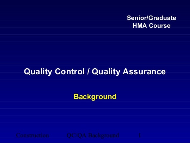Senior/Graduate                                   HMA Course  Quality Control / Quality Assurance                 Backgrou...
