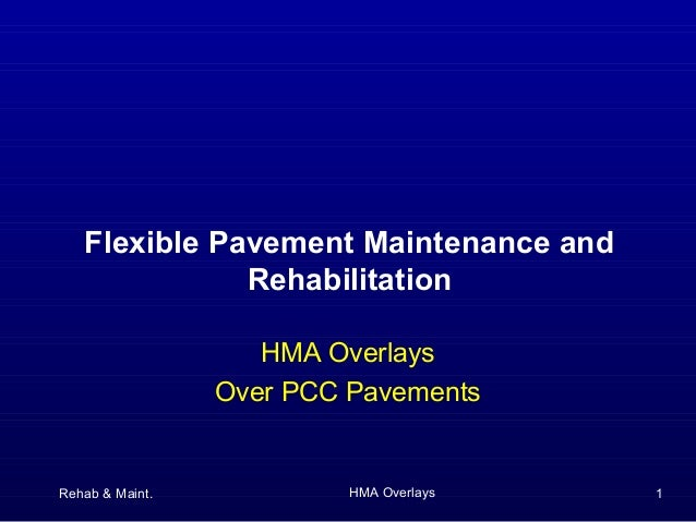 Rehab & Maint. HMA Overlays 1HMA OverlaysOver PCC PavementsFlexible Pavement Maintenance andRehabilitation