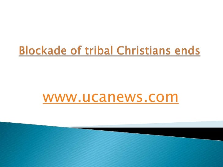 Blockade of tribal Christians ends<br />www.ucanews.com<br />
