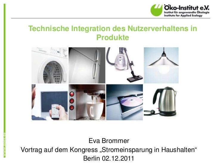 Technische Integration des Nutzerverhaltens in                    Produkte                     Eva BrommerVortrag auf dem ...