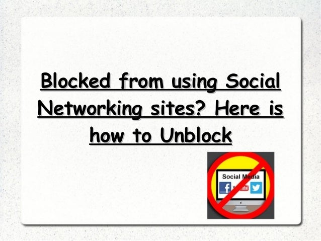 Blocked from using SocialBlocked from using Social Networking sites? Here isNetworking sites? Here is how to Unblockhow to...