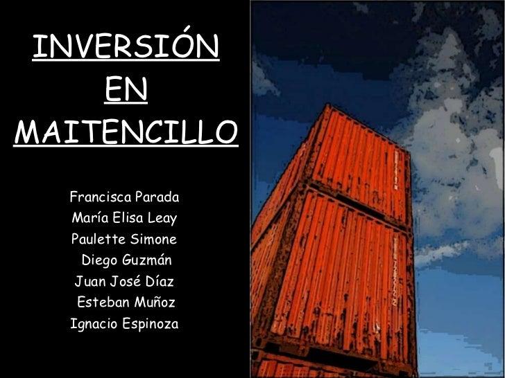 Francisca Parada María Elisa Leay Paulette Simone Diego Guzmán  Juan José Díaz  Esteban Muñoz Ignacio Espinoza INVERSIÓN E...