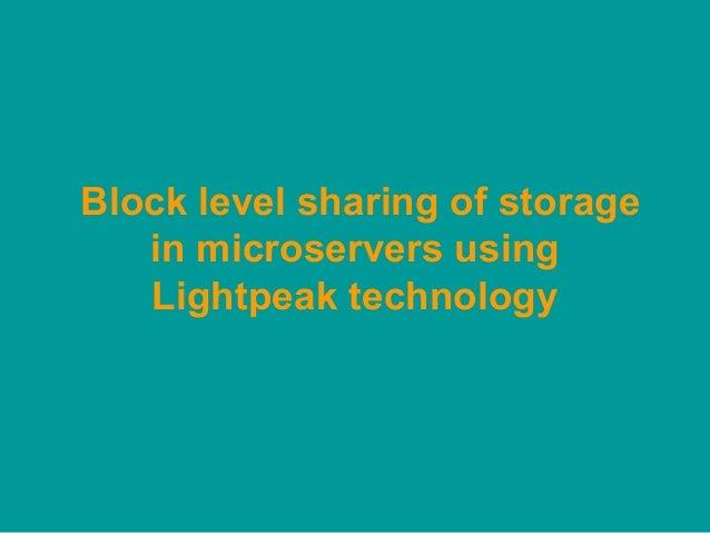 Block level sharing of storage   in microservers using   Lightpeak technology