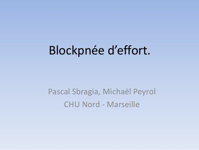 Blockpnée d'effort.Pascal Sbragia, Michaël PeyrolCHU Nord - Marseille