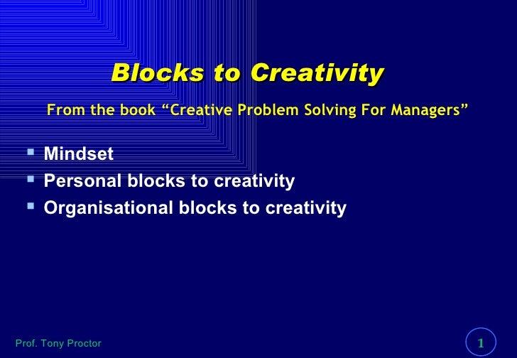 Blocks to Creativity <ul><li>Mindset </li></ul><ul><li>Personal blocks to creativity </li></ul><ul><li>Organisational bloc...
