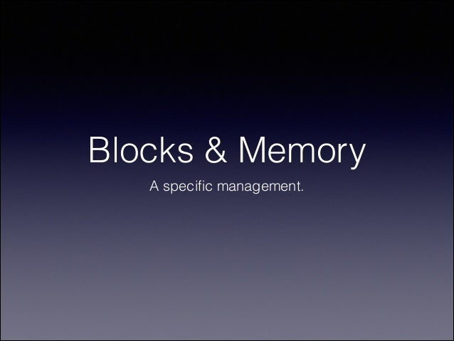 Blocks & Memory A specific management.