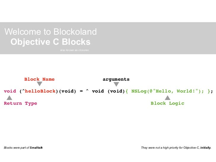Welcome to Blockoland Objective C Blocks                                also known as closures.               Block Name  ...