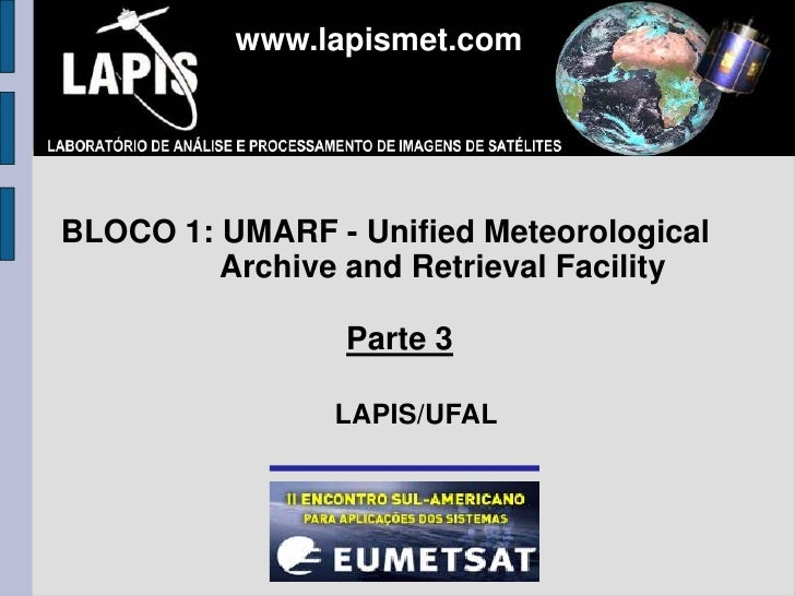 www.lapismet.comBLOCO 1: UMARF - Unified Meteorological         Archive and Retrieval Facility                 Parte 3    ...