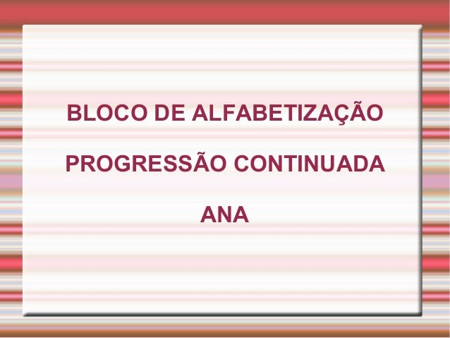 BLOCO DE ALFABETIZAÇÃO PROGRESSÃO CONTINUADA ANA