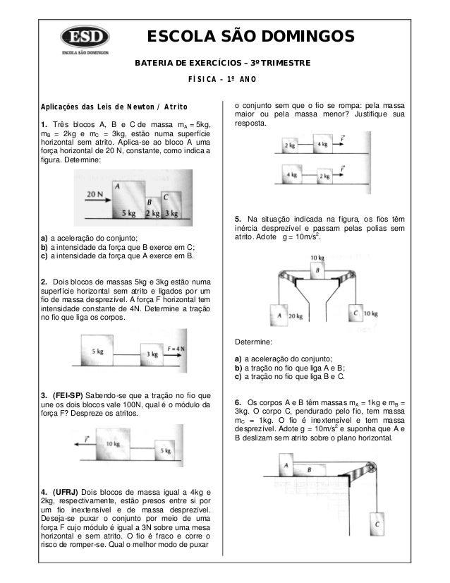 ESCOLA SÃO DOMINGOS BATERIA DE EXERCÍCIOS – 3º TRIMESTRE FÍSICA – 1º ANO Aplicações das Leis de Newton / Atrito 1. Três bl...
