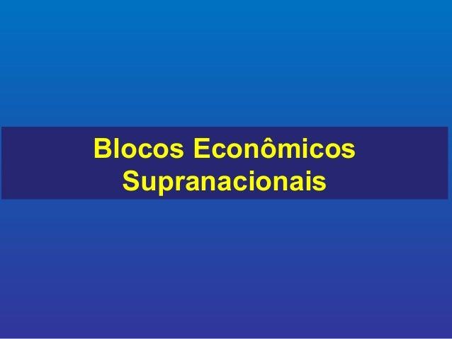 Blocos EconômicosSupranacionais