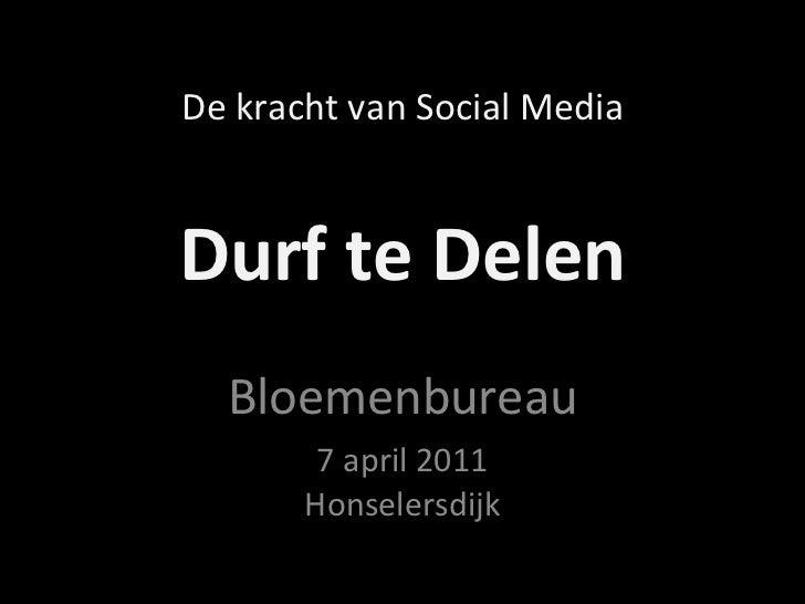 Durf te Delen Bloemenbureau 7 april 2011 Honselersdijk De kracht van Social Media