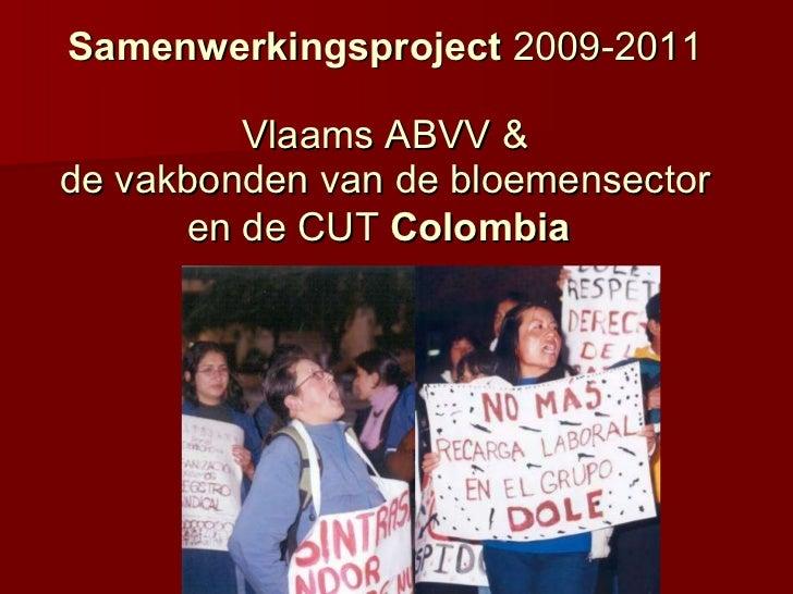 Samenwerkingsproject  2009-2011 Vlaams ABVV & de vakbonden van de bloemensector en de CUT  Colombia