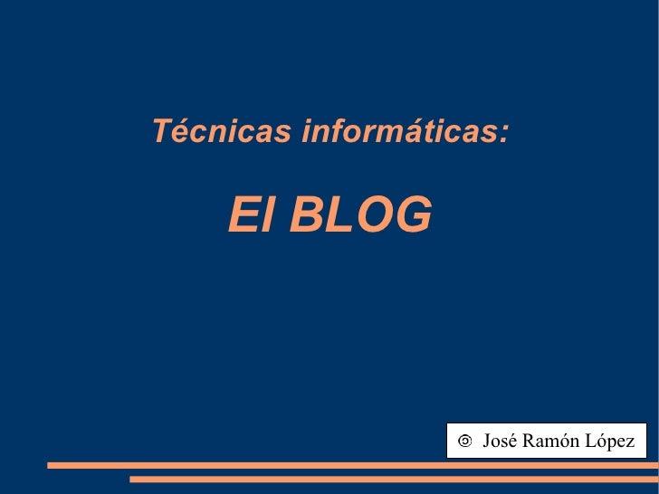 Técnicas informáticas: El BLOG José Ramón López