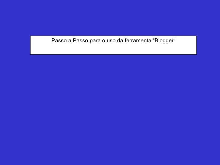 """Passo a Passo para o uso da ferramenta """"Blogger"""""""