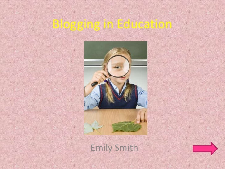 Blogging in Education           Emily Smith