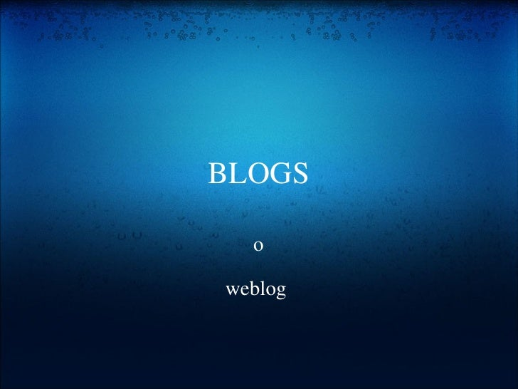 BLOGS  o  weblog